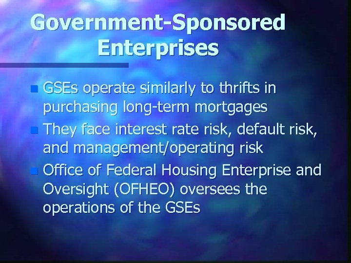 Government-Sponsored Enterprises GSEs operate similarly to thrifts in purchasing long-term mortgages n They face