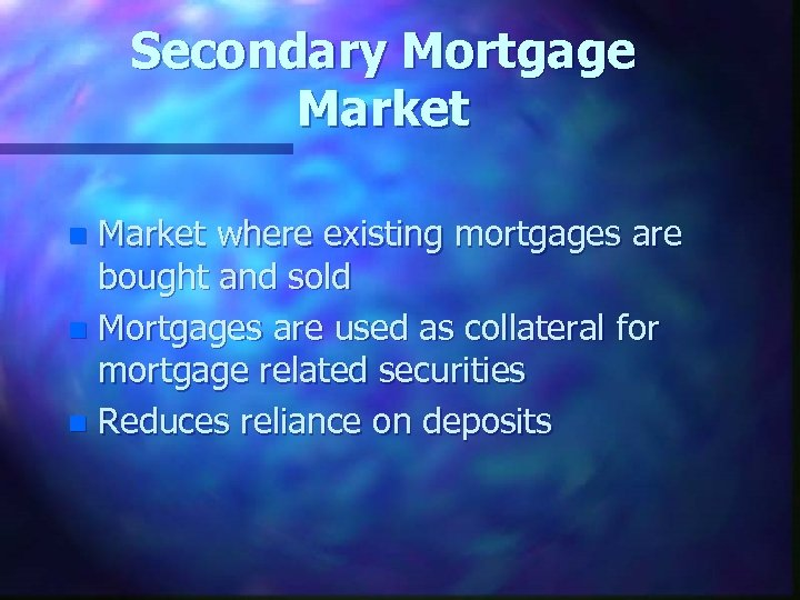 Secondary Mortgage Market where existing mortgages are bought and sold n Mortgages are used