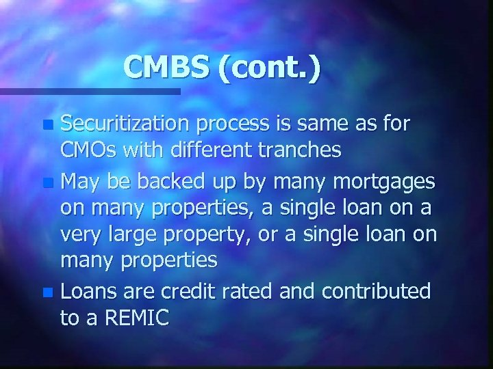 CMBS (cont. ) Securitization process is same as for CMOs with different tranches n