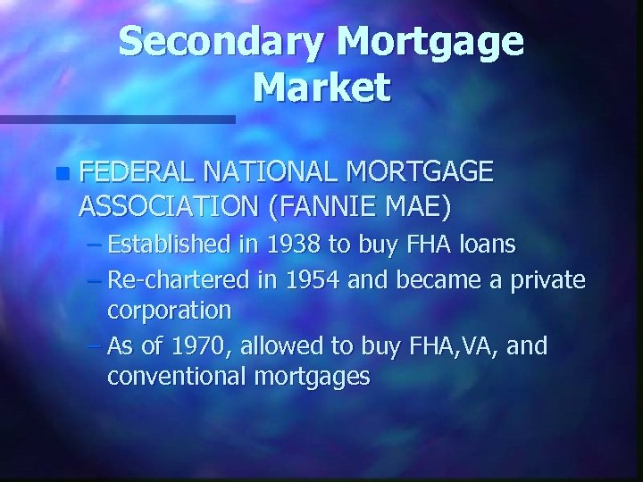 Secondary Mortgage Market n FEDERAL NATIONAL MORTGAGE ASSOCIATION (FANNIE MAE) – Established in 1938