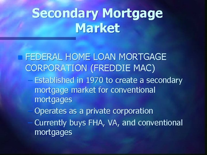 Secondary Mortgage Market n FEDERAL HOME LOAN MORTGAGE CORPORATION (FREDDIE MAC) – Established in
