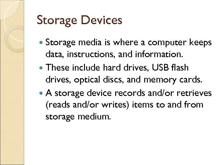 Storage Devices Storage media is where a computer keeps data, instructions, and information. These