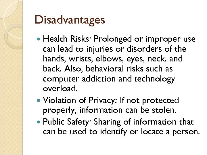 Disadvantages Health Risks: Prolonged or improper use can lead to injuries or disorders of