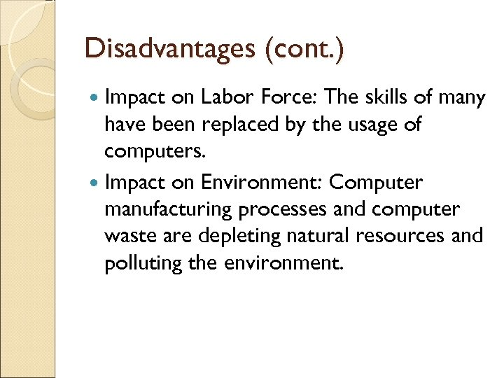 Disadvantages (cont. ) Impact on Labor Force: The skills of many have been replaced