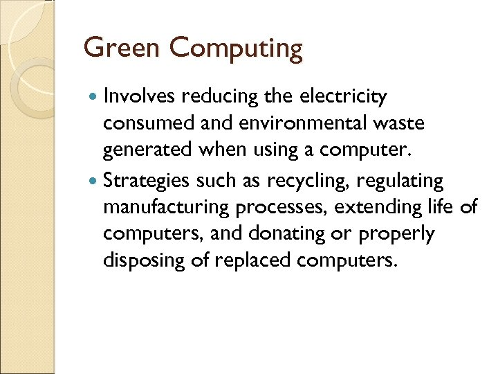 Green Computing Involves reducing the electricity consumed and environmental waste generated when using a