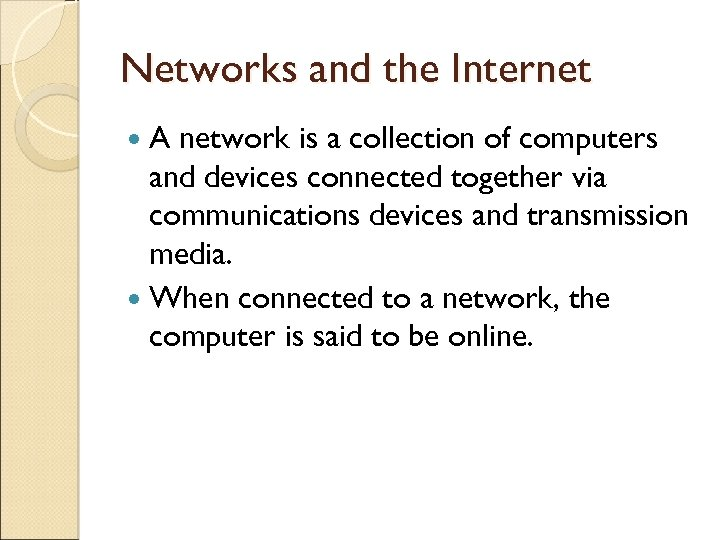 Networks and the Internet A network is a collection of computers and devices connected