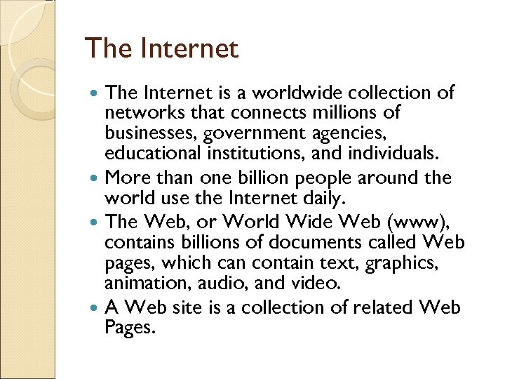 The Internet is a worldwide collection of networks that connects millions of businesses, government