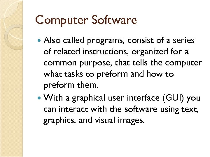 Computer Software Also called programs, consist of a series of related instructions, organized for
