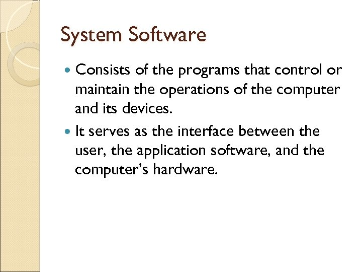 System Software Consists of the programs that control or maintain the operations of the