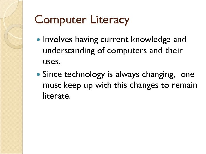 Computer Literacy Involves having current knowledge and understanding of computers and their uses. Since