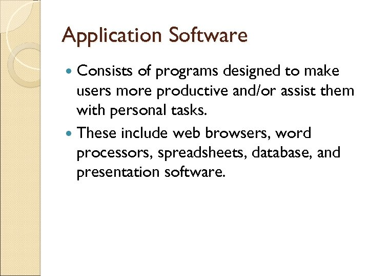 Application Software Consists of programs designed to make users more productive and/or assist them