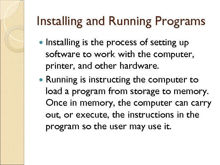 Installing and Running Programs Installing is the process of setting up software to work