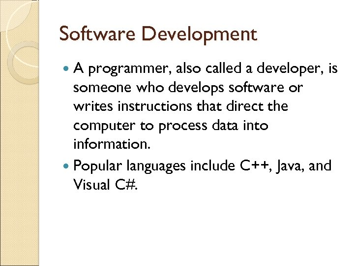 Software Development A programmer, also called a developer, is someone who develops software or