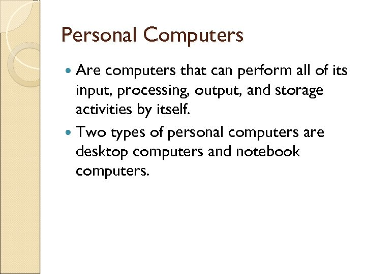 Personal Computers Are computers that can perform all of its input, processing, output, and