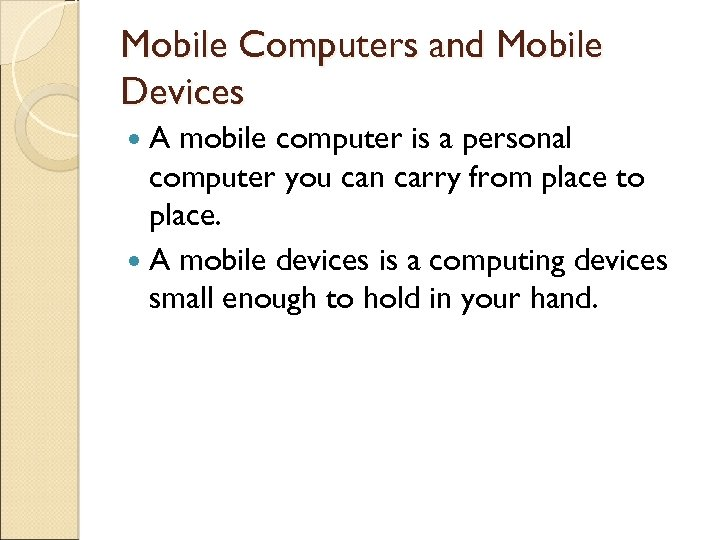 Mobile Computers and Mobile Devices A mobile computer is a personal computer you can