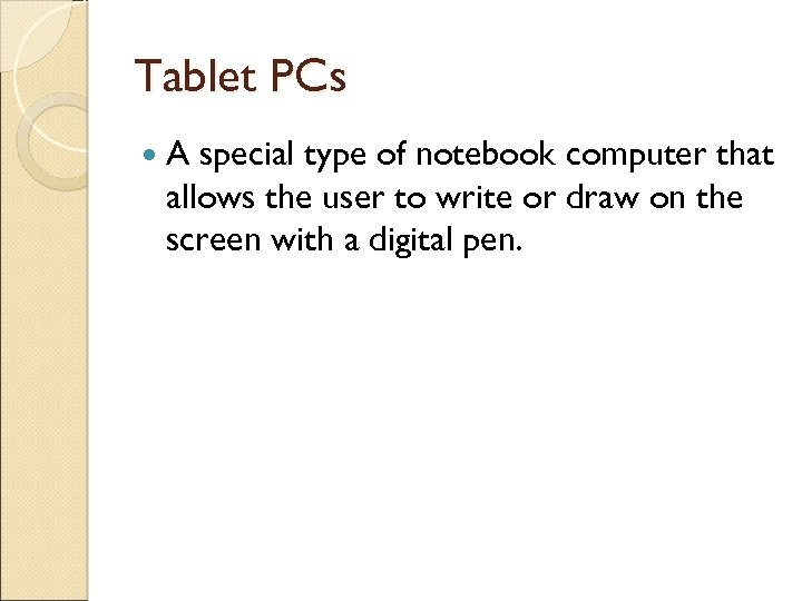 Tablet PCs A special type of notebook computer that allows the user to write