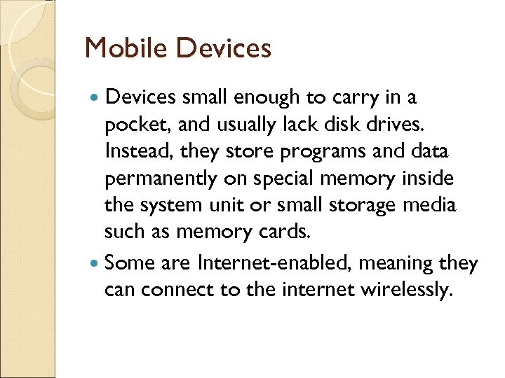 Mobile Devices small enough to carry in a pocket, and usually lack disk drives.