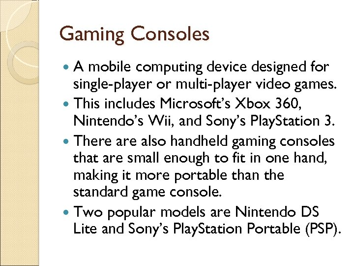 Gaming Consoles A mobile computing device designed for single-player or multi-player video games. This