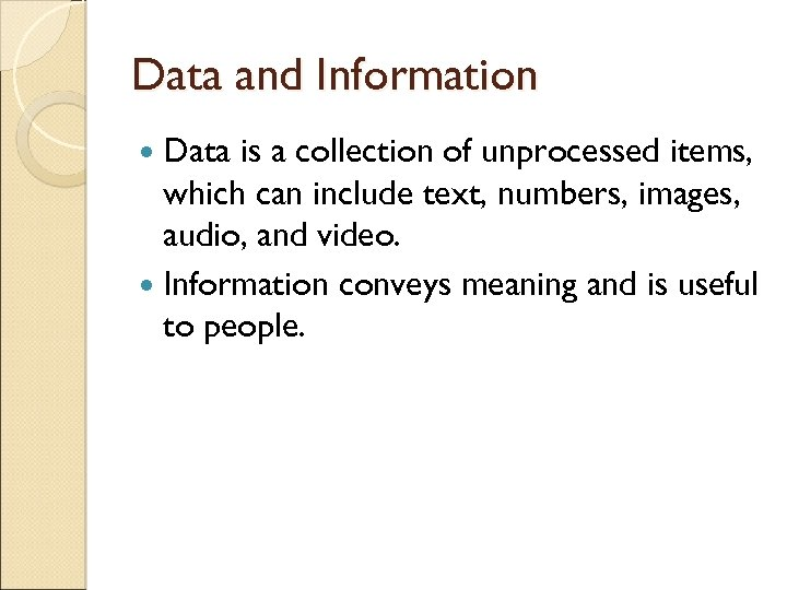 Data and Information Data is a collection of unprocessed items, which can include text,