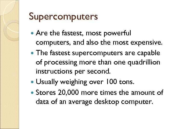 Supercomputers Are the fastest, most powerful computers, and also the most expensive. The fastest