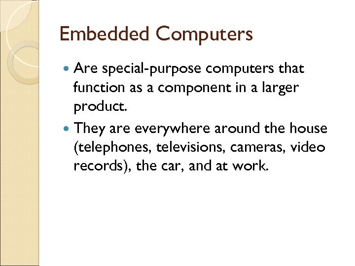 Embedded Computers Are special-purpose computers that function as a component in a larger product.
