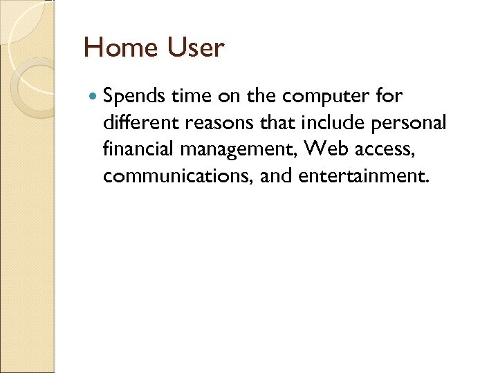 Home User Spends time on the computer for different reasons that include personal financial