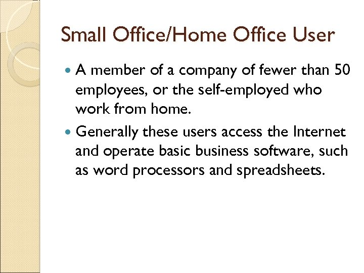 Small Office/Home Office User A member of a company of fewer than 50 employees,