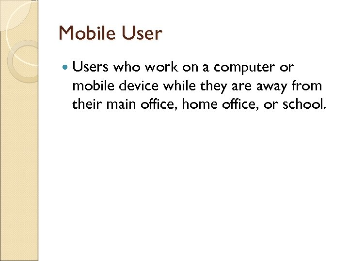 Mobile Users who work on a computer or mobile device while they are away