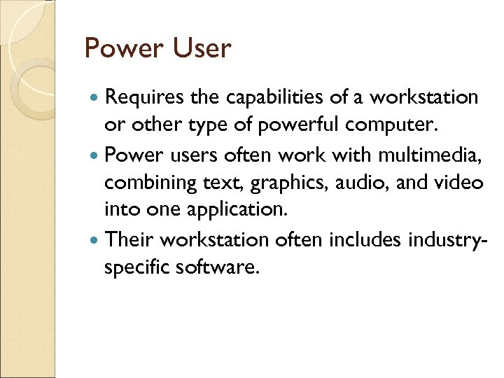 Power User Requires the capabilities of a workstation or other type of powerful computer.