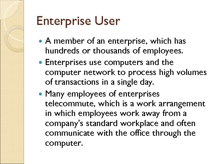 Enterprise User A member of an enterprise, which has hundreds or thousands of employees.