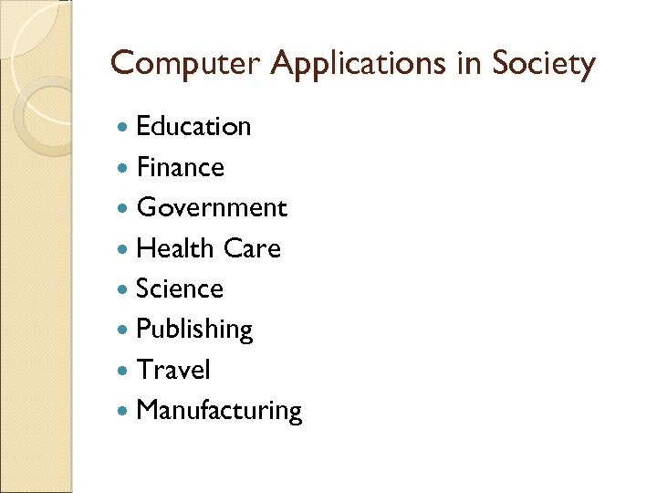 Computer Applications in Society Education Finance Government Health Care Science Publishing Travel Manufacturing