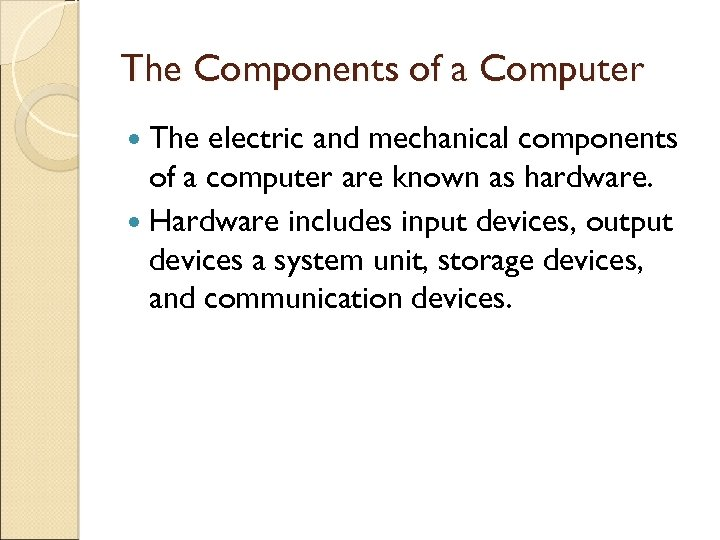 The Components of a Computer The electric and mechanical components of a computer are