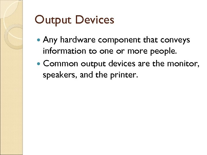 Output Devices Any hardware component that conveys information to one or more people. Common