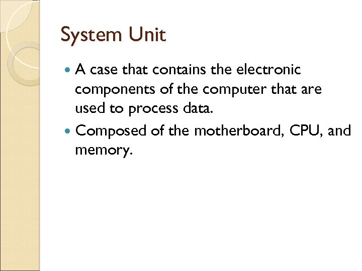 System Unit A case that contains the electronic components of the computer that are
