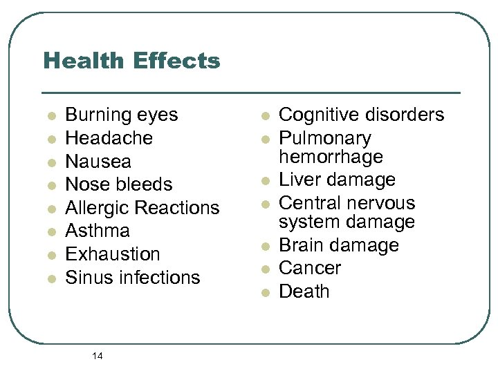 Health Effects l l l l Burning eyes Headache Nausea Nose bleeds Allergic Reactions