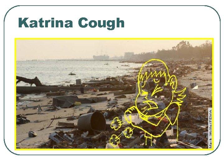 Katrina Cough