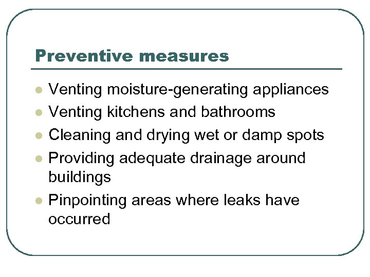 Preventive measures l l l Venting moisture-generating appliances Venting kitchens and bathrooms Cleaning and