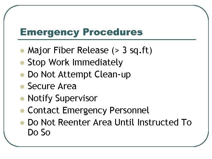 Emergency Procedures l l l l Major Fiber Release (> 3 sq. ft) Stop