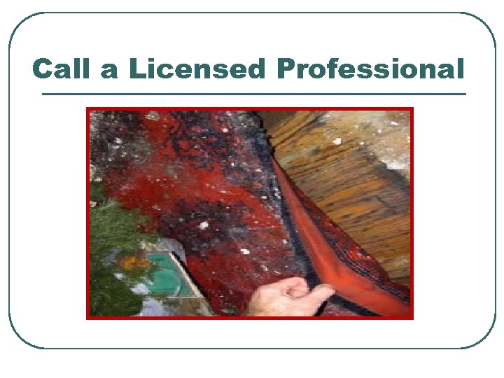 Call a Licensed Professional