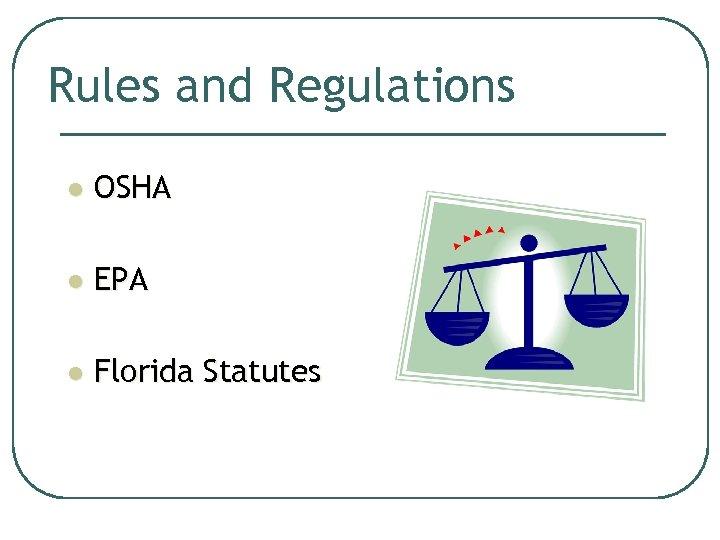 Rules and Regulations l OSHA l EPA l Florida Statutes