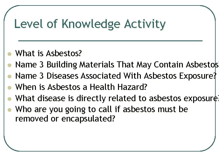 Level of Knowledge Activity l l l What is Asbestos? Name 3 Building Materials