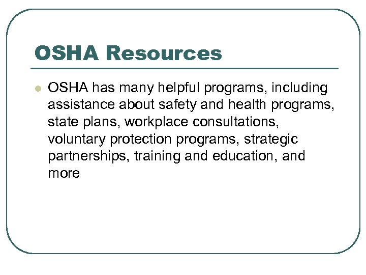 OSHA Resources l OSHA has many helpful programs, including assistance about safety and health