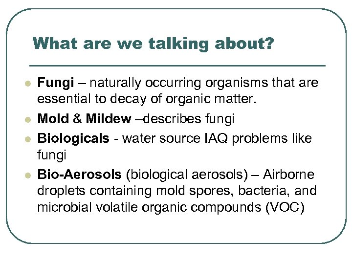 What are we talking about? l l Fungi – naturally occurring organisms that are