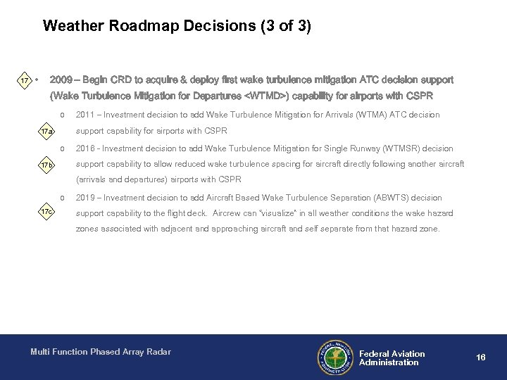 Weather Roadmap Decisions (3 of 3) 17 • 2009 – Begin CRD to acquire