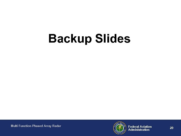 Backup Slides Multi Function Phased Array Radar Federal Aviation Administration 20