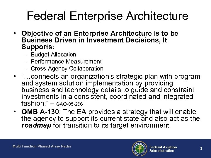 Federal Enterprise Architecture • Objective of an Enterprise Architecture is to be Business Driven