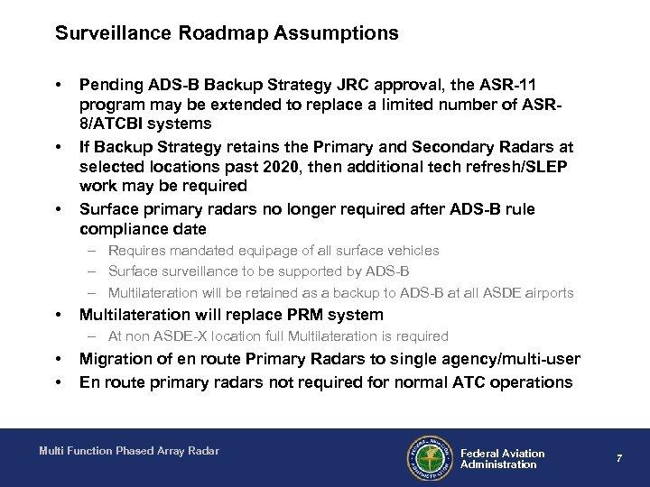 Surveillance Roadmap Assumptions • • • Pending ADS-B Backup Strategy JRC approval, the ASR-11