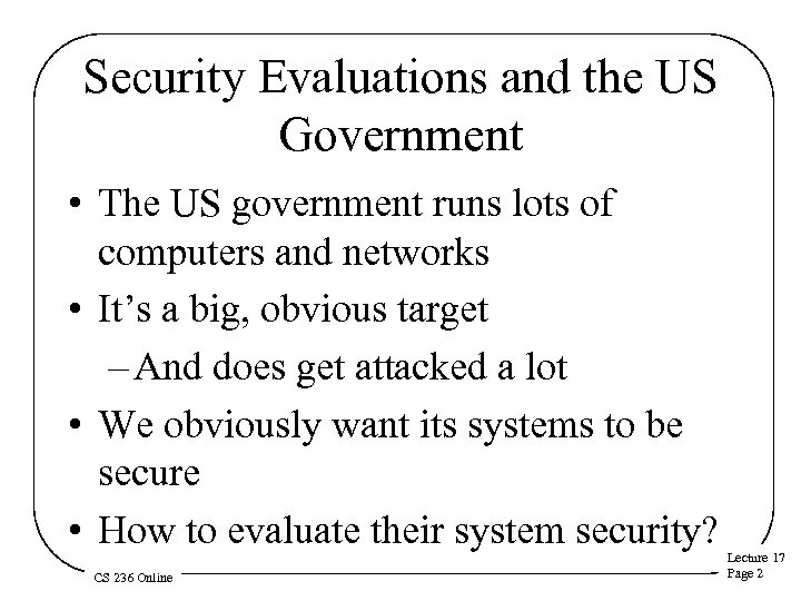 Security Evaluations and the US Government • The US government runs lots of computers