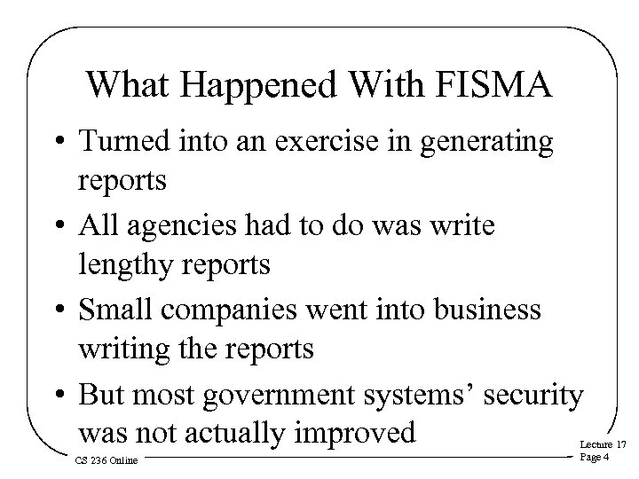 What Happened With FISMA • Turned into an exercise in generating reports • All