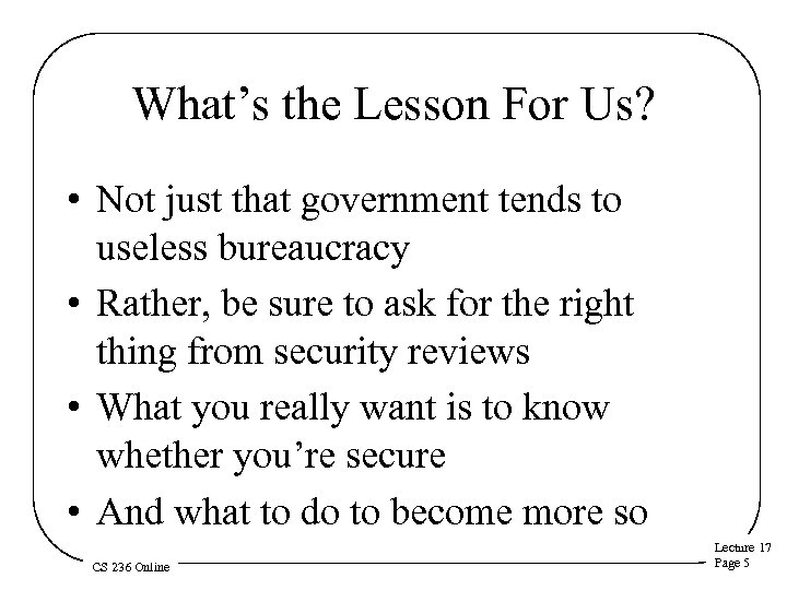 What's the Lesson For Us? • Not just that government tends to useless bureaucracy